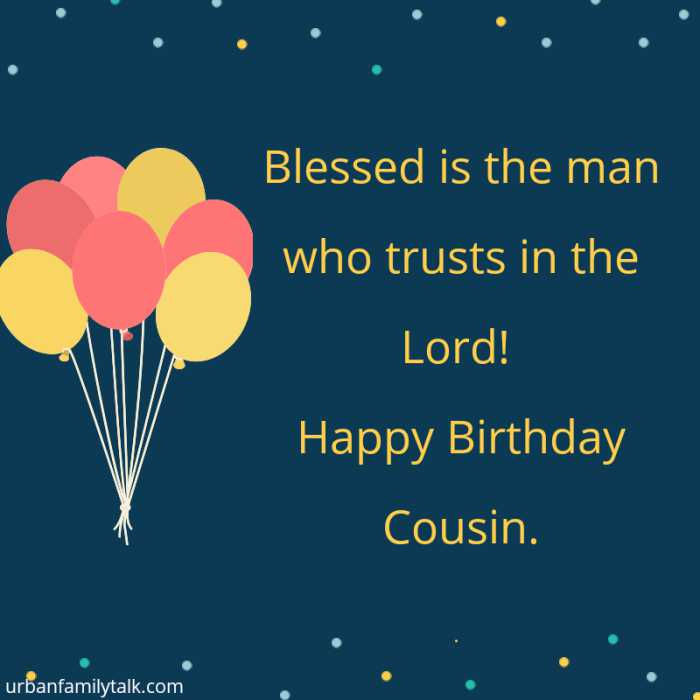 Blessed is the man who trusts in the Lord! Happy Birthday Cousin.