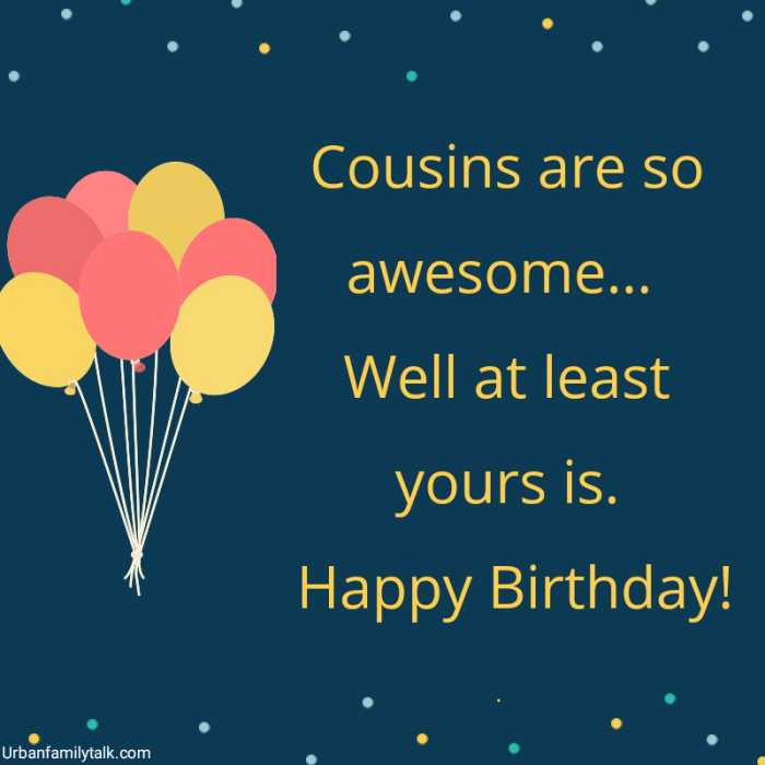 Cousins are so awesome… Well at least yours is. Happy Birthday!