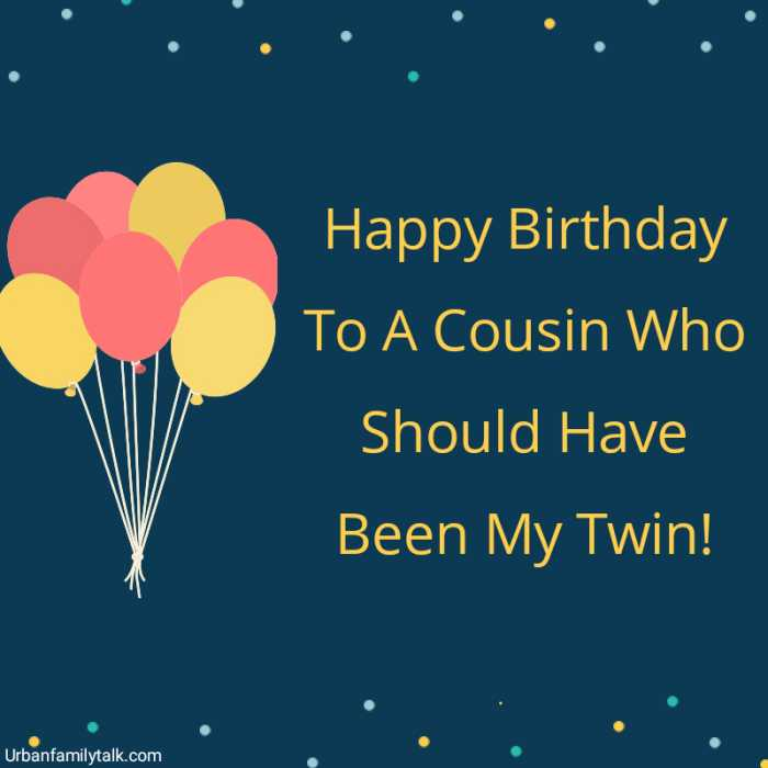 Happy Birthday To A Cousin Who Should Have Been My Twin!