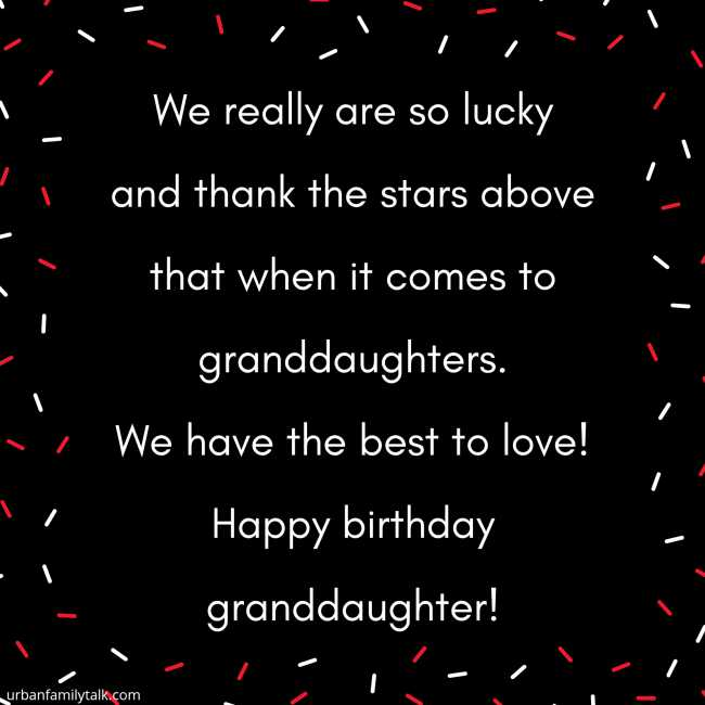 We really are so lucky and thank the stars above that when it comes to granddaughters. We have the best to love! Happy birthday granddaughter!