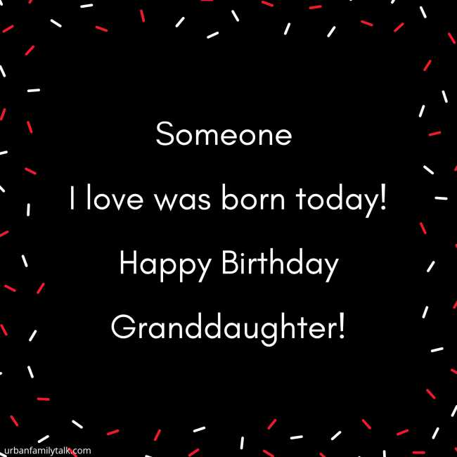 Someone I love was born today! Happy Birthday Granddaughter!