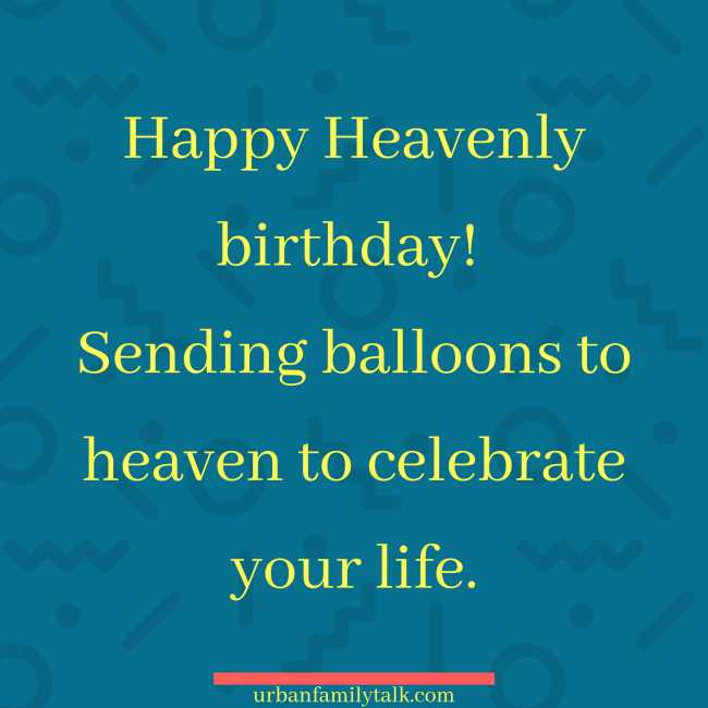 Happy Heavenly birthday! Sending balloons to heaven to celebrate your life.