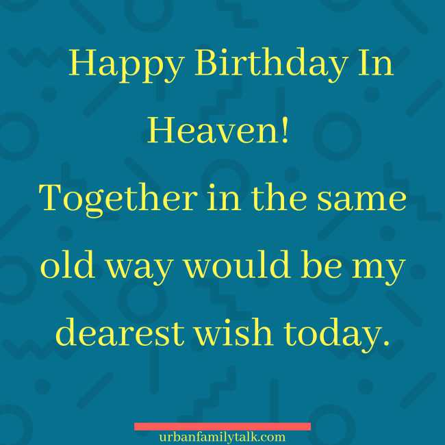 Happy Birthday In Heaven! Together in the same old way would be my dearest wish today.