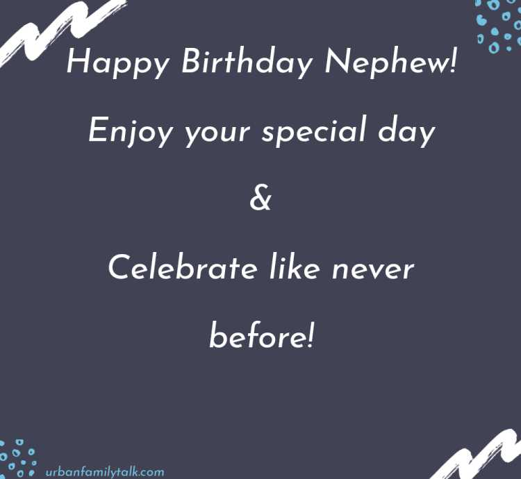 Happy Birthday Nephew! Enjoy your special day & Celebrate like never before!
