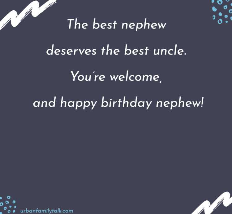 Happy Birthday Nephew! Regardless of what your parents let you know, think about your uncle at whatever point you have a craving for accomplishing something shouldn't.