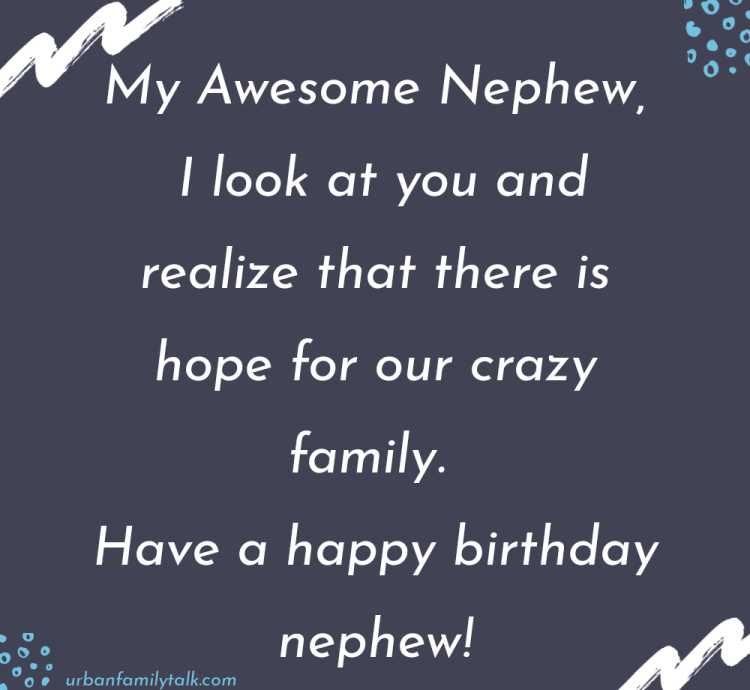 My Awesome Nephew, I look at you and realize that there is hope for our crazy family. Have a happy birthday nephew!