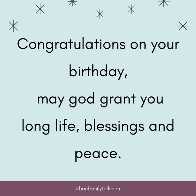 Congratulations on your birthday, may god grant you long life, blessings and peace.