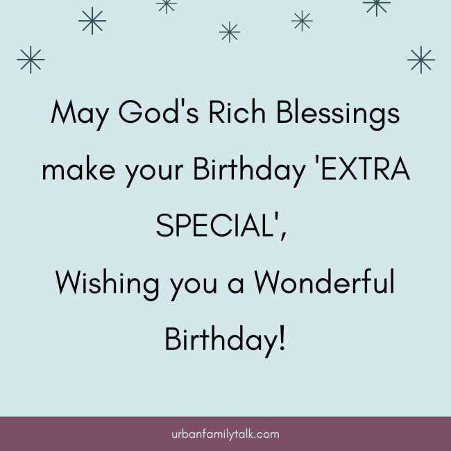 May God's Rich Blessings make your Birthday 'EXTRA SPECIAL', Wishing you a Wonderful Birthday!