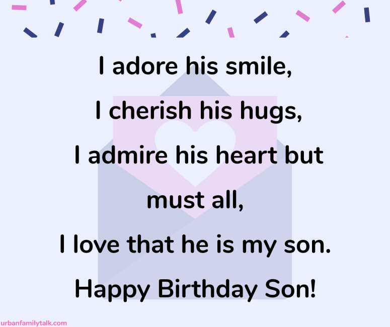I adore his smile, I cherish his hugs, I admire his heart but must all, I love that he is my son. Happy Birthday Son!