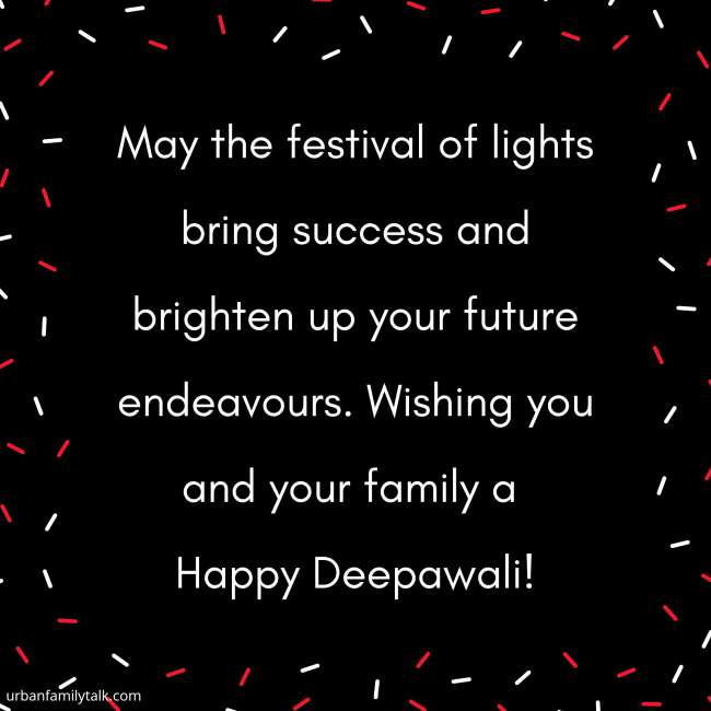 May the festival of lights bring success and brighten up your future endeavours. Wishing you and your family a Happy Deepawali!