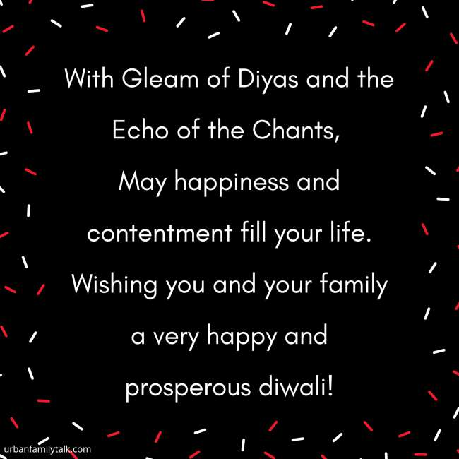 With Gleam of Diyas and the Echo of the Chants, May happiness and contentment fill your life. Wishing you and your family a very happy and prosperous diwali!