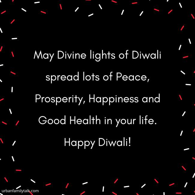 May Divine lights of Diwali spread lots of Peace, Prosperity, Happiness and Good Health in your life. Happy Diwali!
