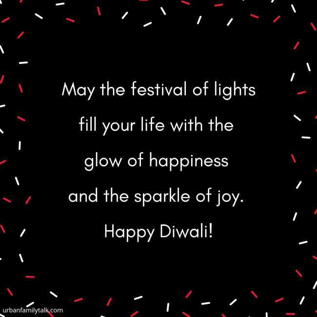 May the festival of lights fill your life with the glow of happiness and the sparkle of joy. Happy Diwali!