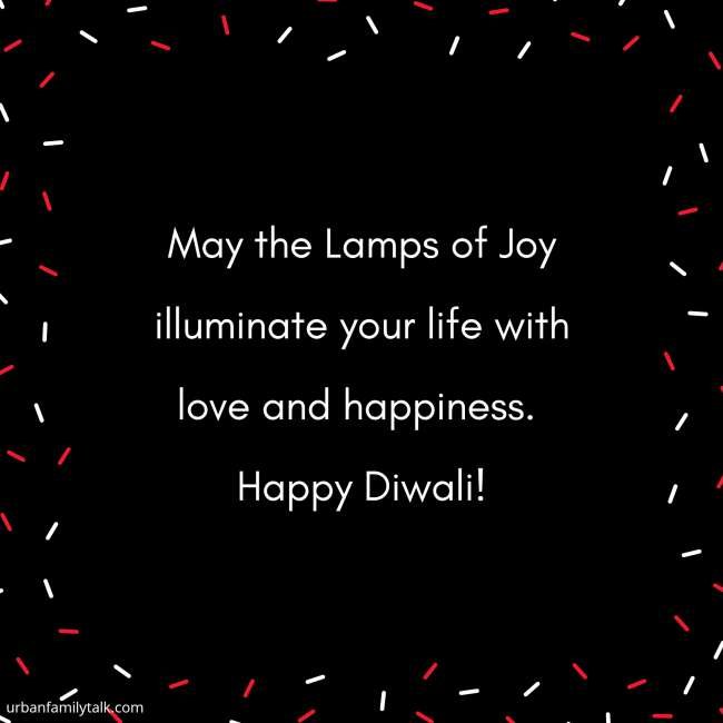 May the Lamps of Joy illuminate your life with love and happiness. Happy Diwali!