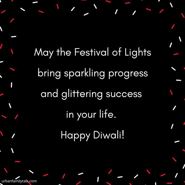 May the Festival of Lights bring sparkling progress and glittering success in your life. Happy Diwali!