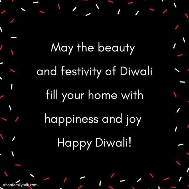 May the beauty and festivity of Diwali fill your home with happiness and joy. Happy Diwali!