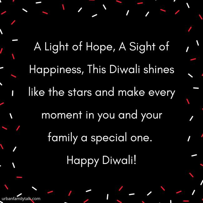 A Light of Hope, A Sight of Happiness, This Diwali shines like the stars and make every moment in you and your family a special one. Happy Diwali!