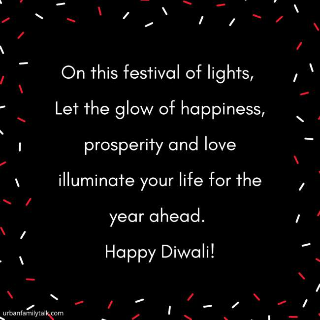 On this festival of lights, Let the glow of happiness, prosperity and love illuminate your life for the year ahead. Happy Diwali!