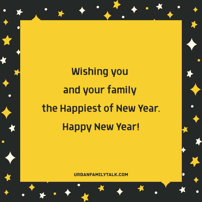 Wishing you and your family the happiest of New Year. Happy New Year!