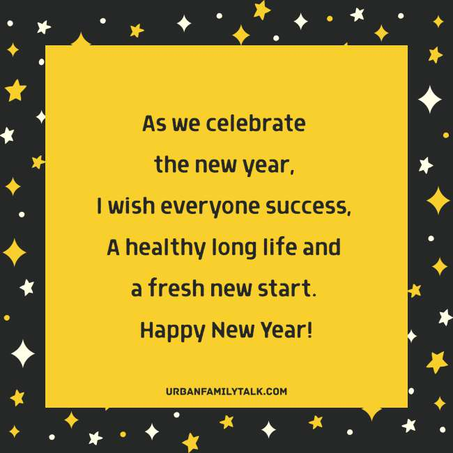 As we celebrate the new year, I wish everyone success, A healthy long life and a fresh new start. Happy New Year!