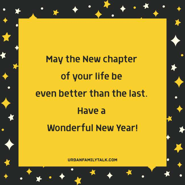 The New Year gives you a blank canvas to pour in all the colors of your heart, and may the days get filled up with pleasant surprises coming your way. Happy New Year!