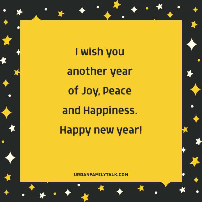 May true happiness longetivity and good fortune be with you this New Year and always. Happy New Year!