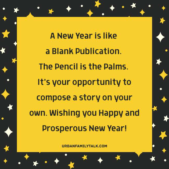 A New Year is like a Blank Publication. The Pencil is the Palms. It's your opportunity to compose a story on your own. Wishing you Happy and Prosperous New Year!