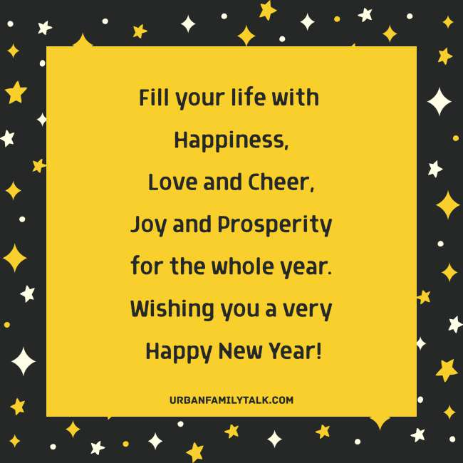 Fill your life with Happiness, Love and Cheer, Joy and Prosperity for the whole year. Wishing you a very Happy New Year!