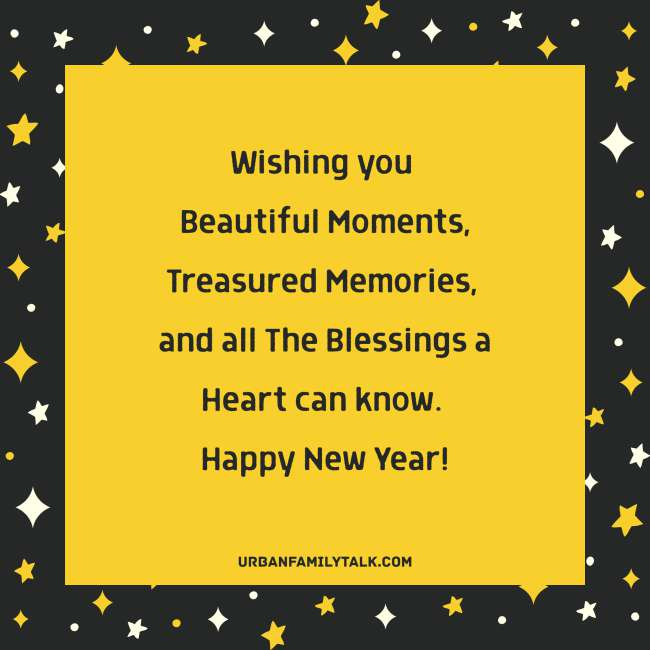 Wishing you Beautiful Moments, Treasured Memories, and all The Blessings a Heart can know. Happy New Year!