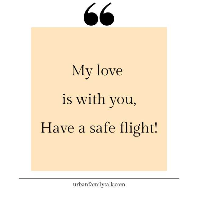 My love is with you, Have a safe flight!
