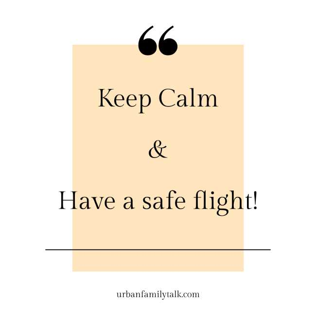 Keep Calm & Have a safe flight!