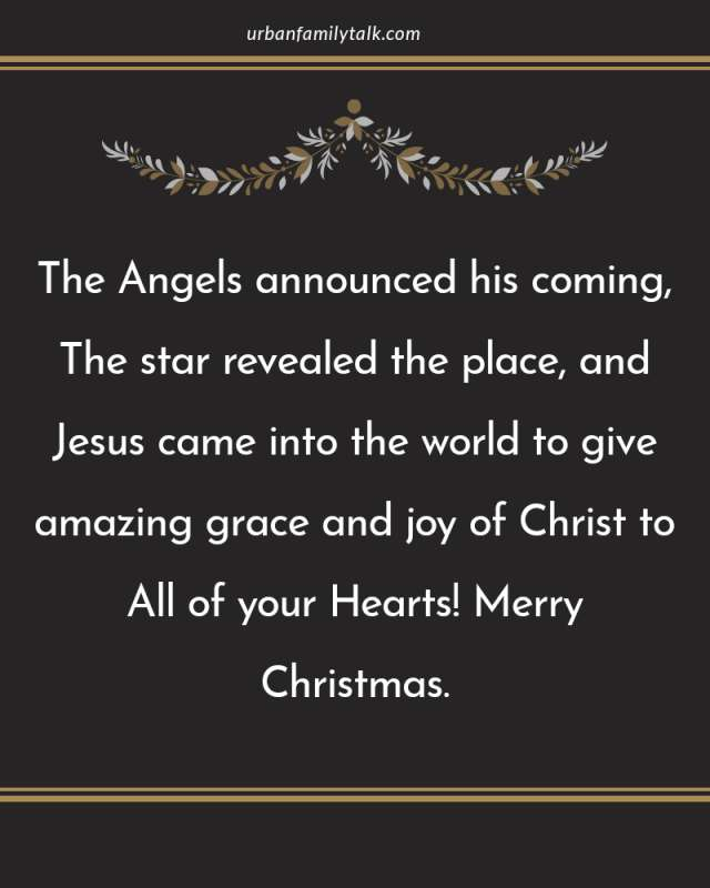 The Angels announced his coming, The star revealed the place, and Jesus came into the world to give amazing grace and joy of Christ to All of your Hearts! Merry Christmas.