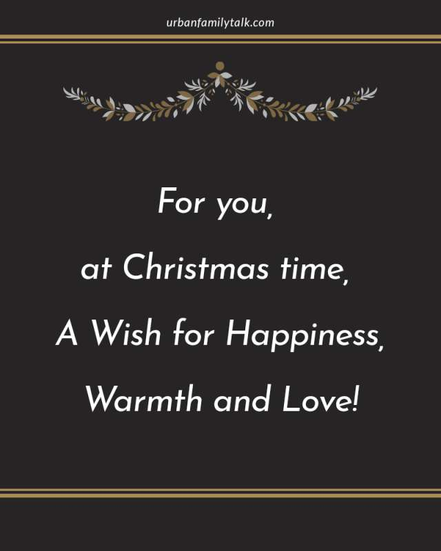 For you, at Christmas time, A Wish for Happiness, Warmth and Love!
