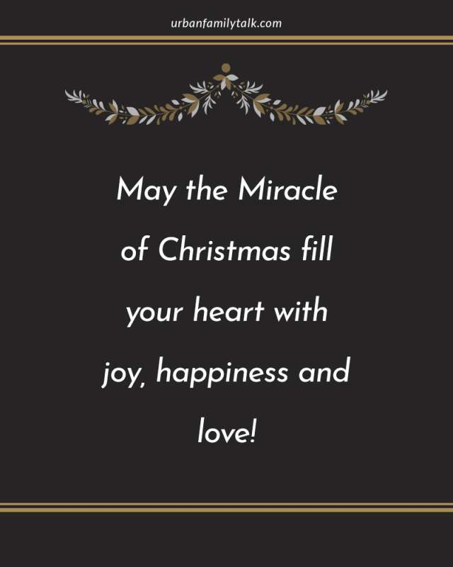 May the Miracle of Christmas fill your heart with joy, happiness and love!