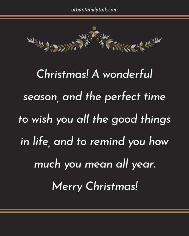 Christmas! A wonderful seasons, and the perfect time to wish you all the good things in life, and to remind you how much you mean all year. Merry Christmas!