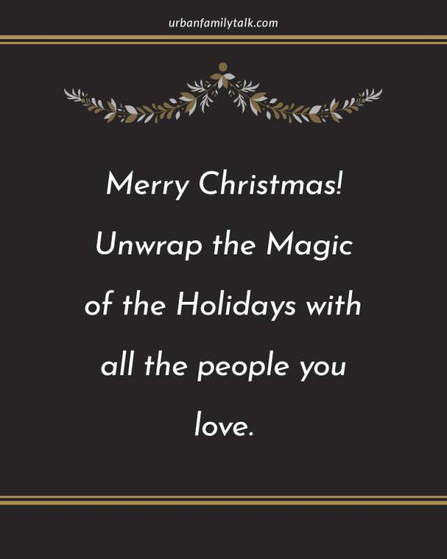Merry Christmas! Unwrap the Magic of the Holidays with all the people you love.