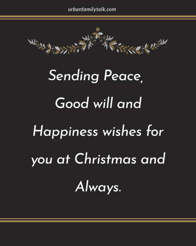 Sending Peace, Good will and Happiness wishes for you at Christmas and Always.