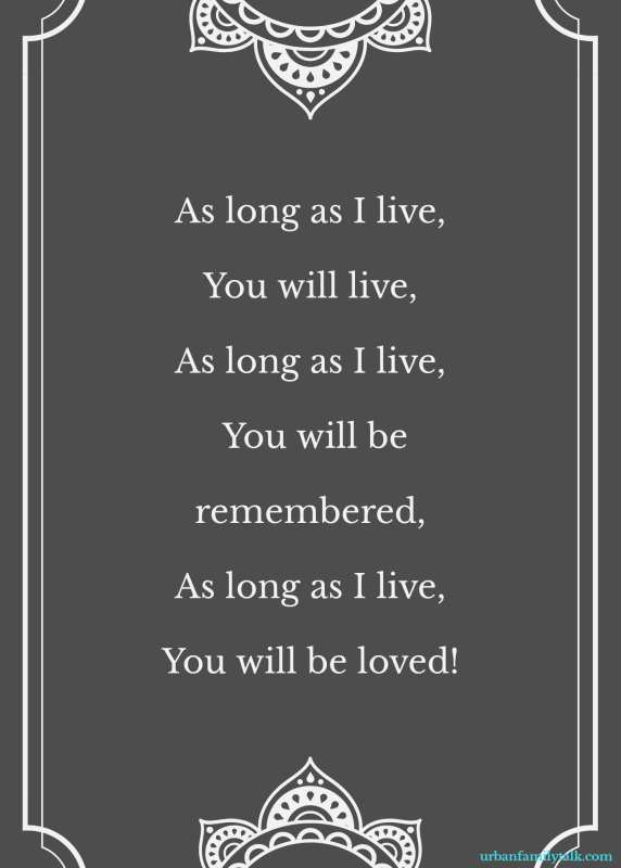 As long as I live, You will live, As long as I live, You will be remembered, As long as I live, You will be loved!