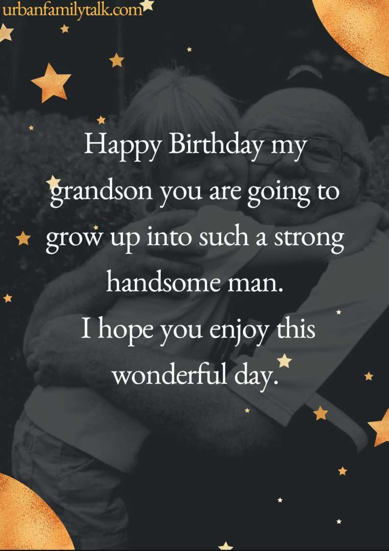 For my grandson, happy birthday you are one of the best gifts that I have ever received. I am so happy to have a wonderful grandson like you!