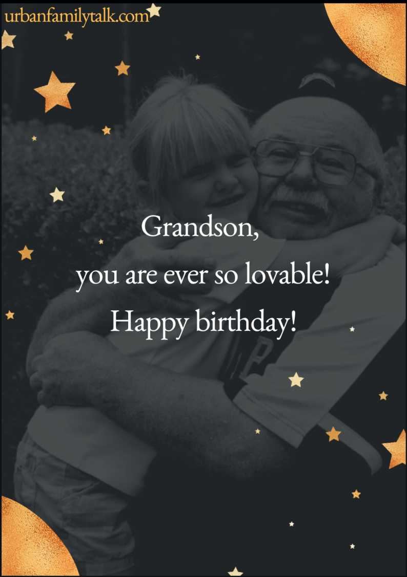 For my grandson, Happy birthday! Today is all about wonderful you! Wish big, smile bright, do all the things that make you most happy. And always remember how much you mean to me!