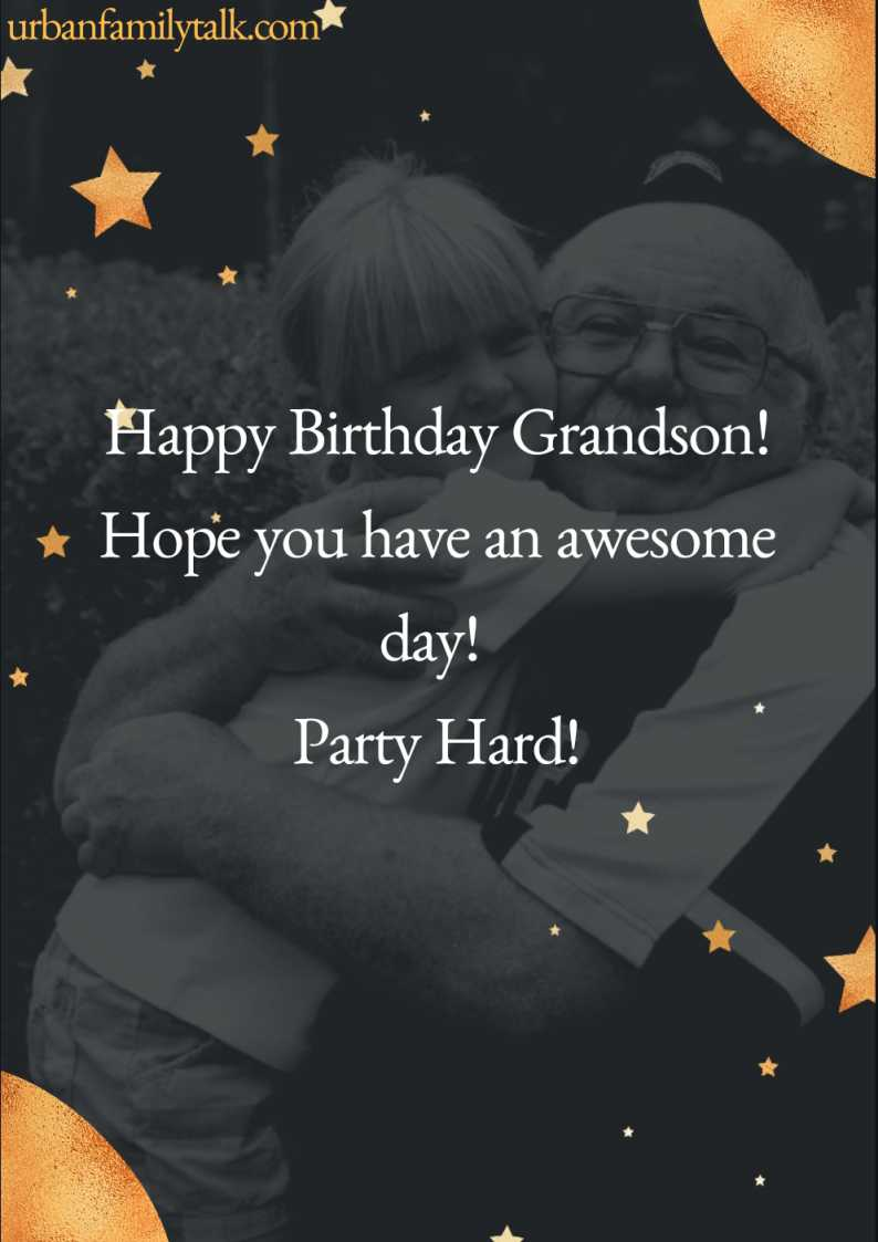 Happy Birthday Grandson! Hope you have an awesome day! Party Hard!