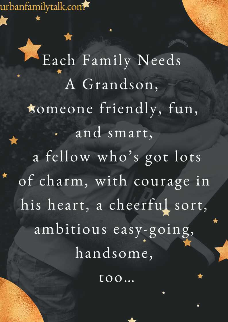 Each Family Needs A Grandson, someone friendly, fun, and smart, a fellow who's got lots of charm, with courage in his heart, a cheerful sort, ambitious easy-going, handsome, too…