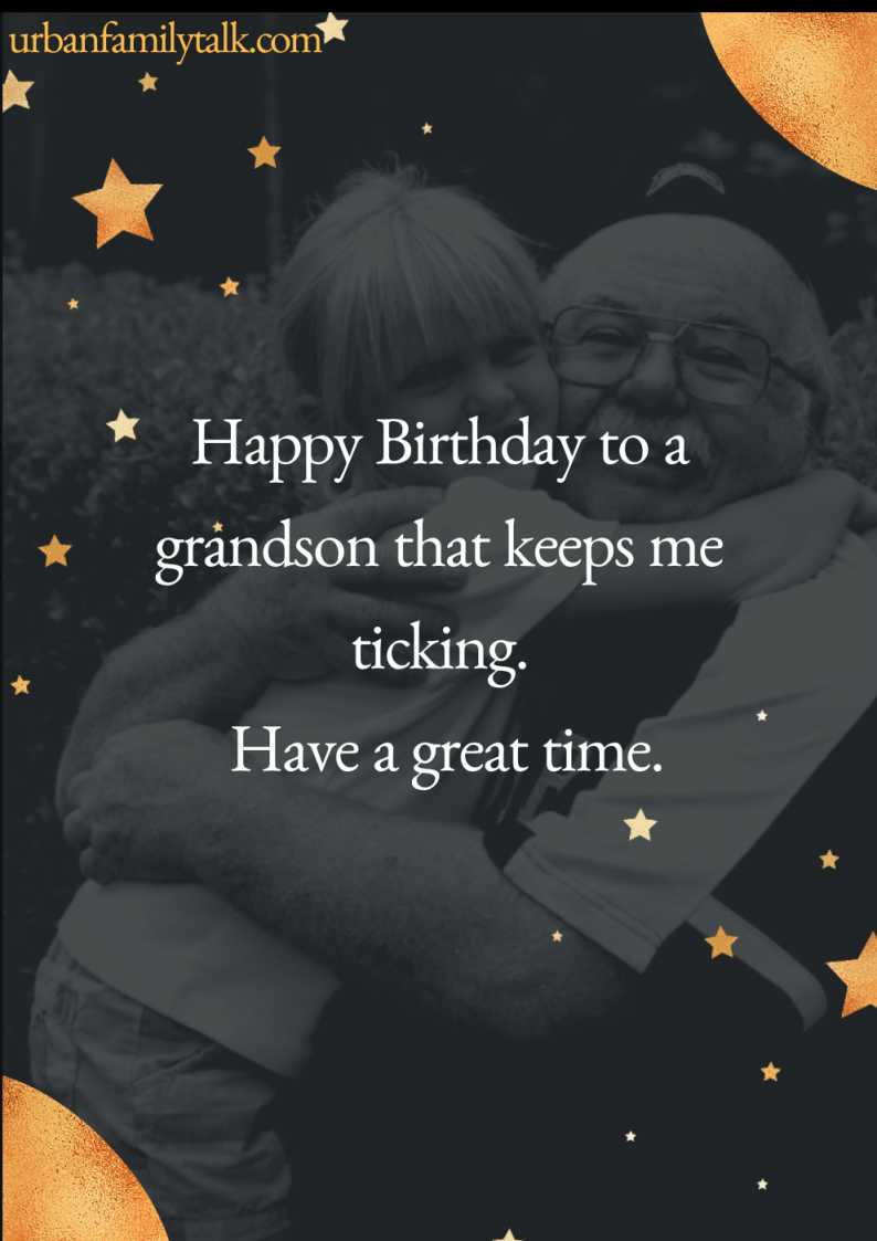 Happy Birthday to a grandson that keeps me ticking. Have a great time.