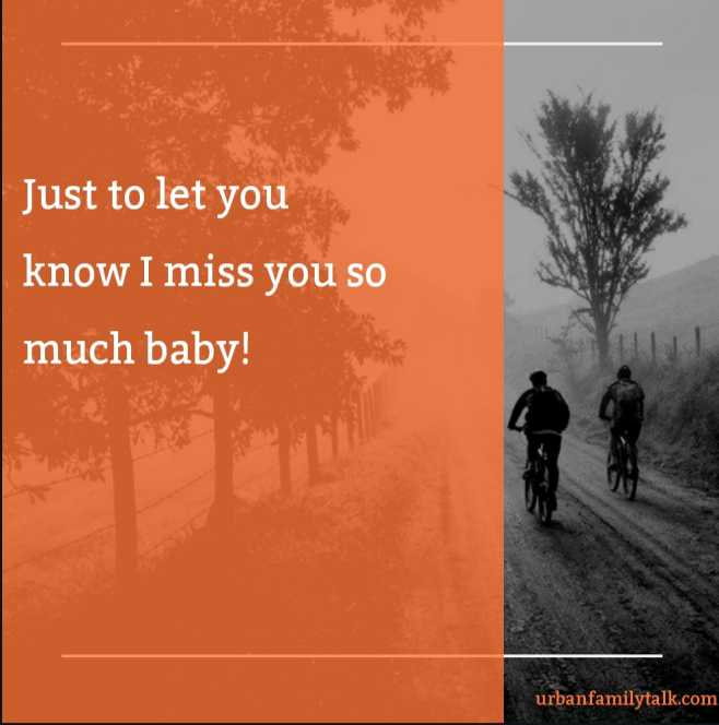 Just to let you know I miss you so much baby!