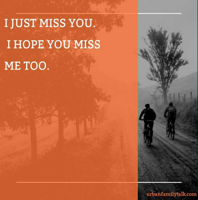 I JUST MISS YOU. I HOPE YOU MISS ME TOO.