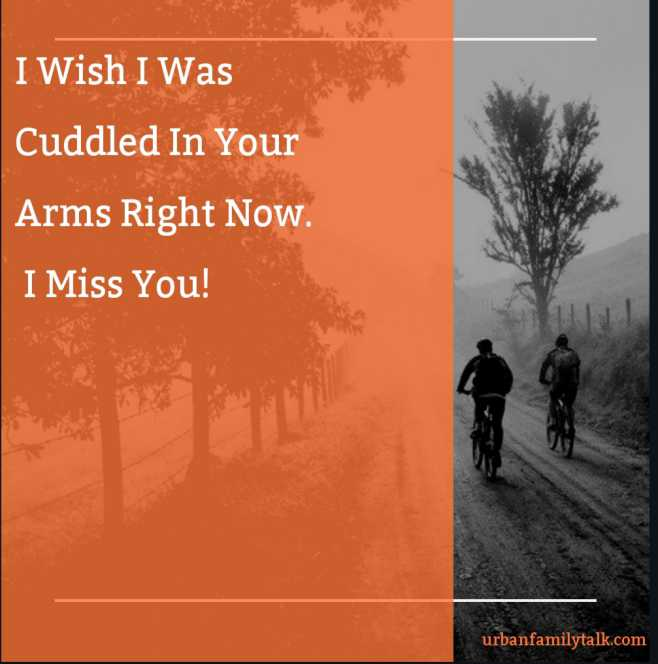 I Wish I Was Cuddled In Your Arms Right Now. I Miss You!