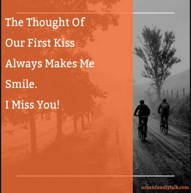 The Thought Of Our First Kiss Always Makes Me Smile. I Miss You!