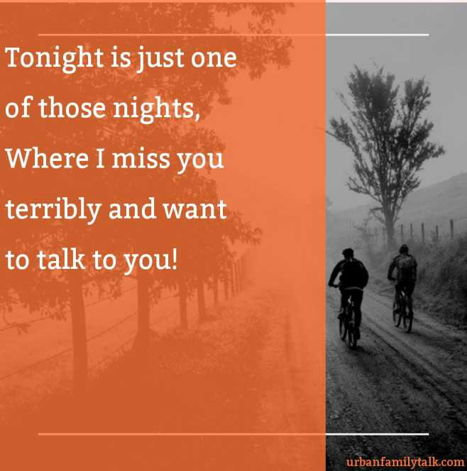 Tonight is just one of those nights, Where I miss you terribly and want to talk to you!