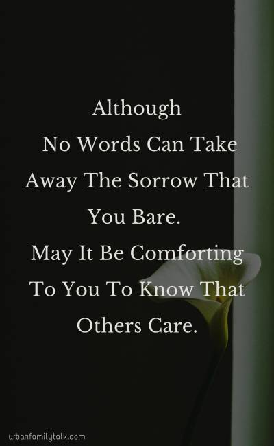 Although No Words Can Take Away The Sorrow That You Bare. May It Be Comforting To You To Know That Others Care.