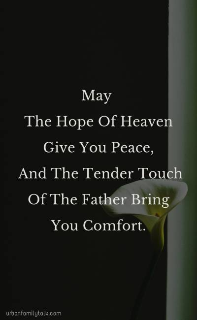 May The Hope Of Heaven Give You Peace, And The Tender Touch Of The Father Bring You Comfort.